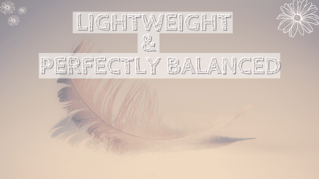 Lightweight, balanced, compact, portable,